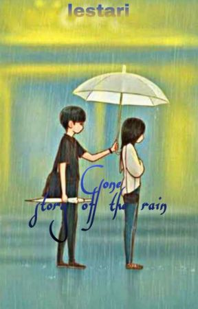 GONE: Story Of The Rain by Tari_you