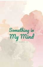 Something in My Mind by theclumzygirls