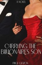 Carrying the Billionaire's Son by Paige_pagee
