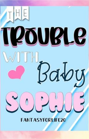The trouble with baby Sophie (On Hold) by Fantasyforlife20