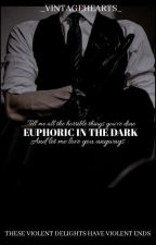 EUPHORIC IN THE DARK by _VINTAGEHEARTS_