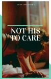 NOT HIS TO CARE cover