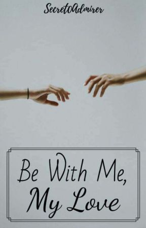 Be With Me My Love by Secret0Admirer