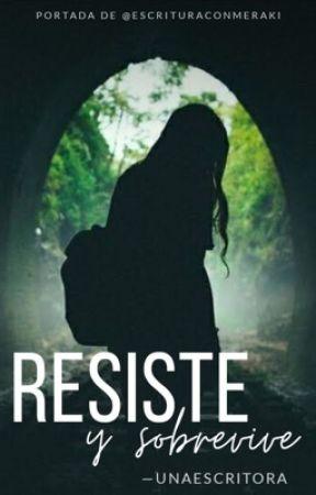 Resiste y Sobrevive [#1] by -UnaEscritora