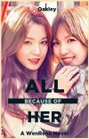 All Because Of her || A WenRene Novel cover