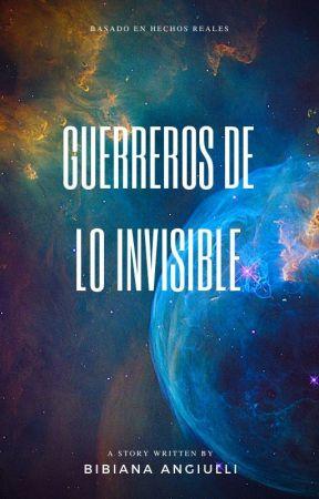 GUERREROS DE LO INVISIBLE by BibianaAngiulli