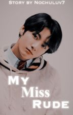My Miss Rude || jungkook x reader  by nochuluv7