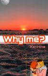 Why me? ( KenHina ff) cover