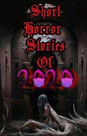Short Horror Stories of 2020 by _-Sarada_Uchiha-_