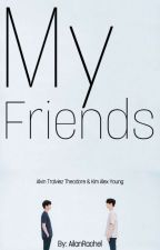 MY FRIENDS by ailanrachel