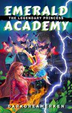 EMERALD ACADEMY: THE LEGENDARY PRINCESS by DarkDreamer021020