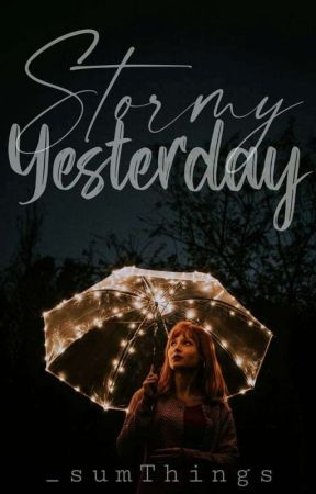 Stormy Yesterday [MAJOR REVISION] by _sumThings