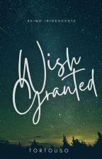 Wish Granted  by reinoiridescente