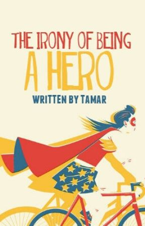 The Irony of Being a Hero by tamar-