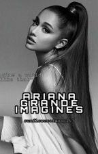 ARIANA GRANDE IMAGINES [For fem readers] by sunflowerofmoon163