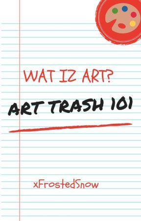 Wat iz Art: Art Trash 101 (Art Book) by xFrostedSnow
