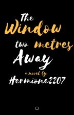 The Window Two Metres Away by hermione2207