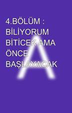 4.BÖLÜM : BİLİYORUM BİTİCEK AMA ÖNCE BAŞLAYACAK by Aleyna552007