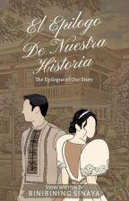 El Epilogo De Nuestra Historia (COMPLETED) ni Binibining_Sinaya