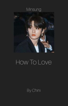 How To Love ✧ MINSUNG by chinifolle