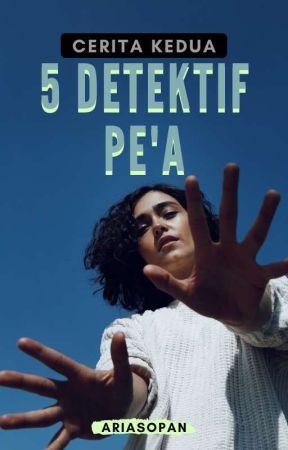 5 DETEKTIF PE'A [SEKUEL(PART2)]  by ariasopan