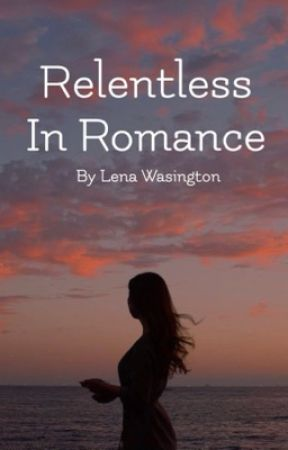 Relentless In Romance (One Shots) by lenacaraofficial