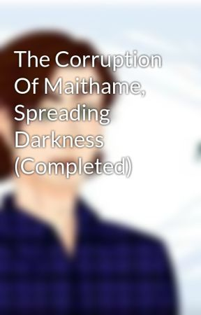 The Corruption Of Maithame, Spreading Darkness (Completed) by dvnjvkjfhvisdhfsd