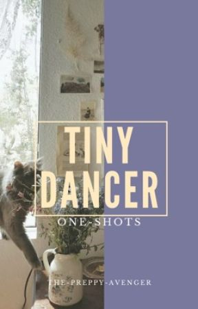 tiny dancer ≫ one-shots  by the-preppy-avenger