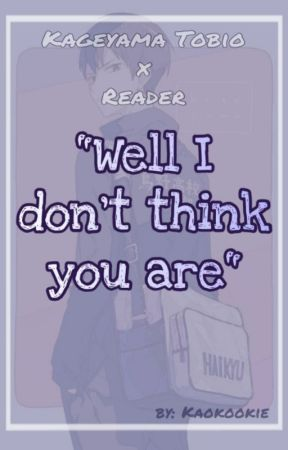 Well I don't think You are {Kageyama x Reader • soulmate au} by Kaokookie
