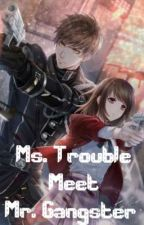 Ms. Trouble Meet Mr. Gangster  by Jhea040