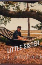 little sister// jj maybank by nolimitherro