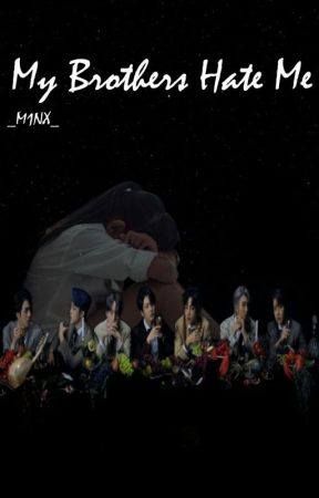 My Brothers Hate Me|| BTS (COMPLETE)  by _M1NX_