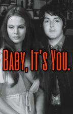 Baby, It's You.  (Paul McCartney fanfiction) by BabyDollz1990