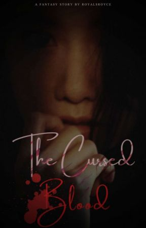 THE CURSED BLOOD by royalsroyce
