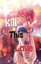 Kill This Love // Naruto FF // by borbiaENG