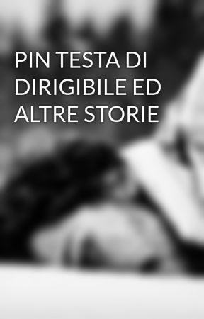 PIN TESTA DI DIRIGIBILE ED ALTRE STORIE by FavolePerAdulti