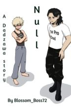 Null; a Dadzawa story with a bit of x reader by Xiaolongbao_Sphinx