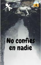 No confies en nadie by DanielaRR2008