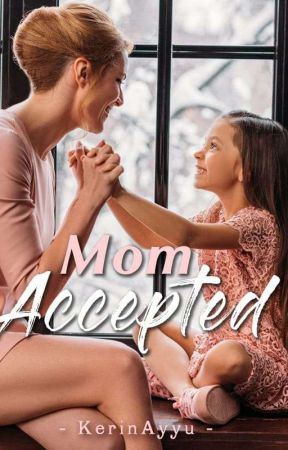 Mom Accepted [ON GOING] by KerinAyyu