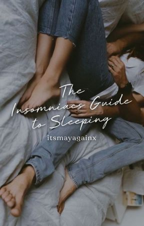 The Insomniac's Guide to Sleeping ✓ by itsmayagainx