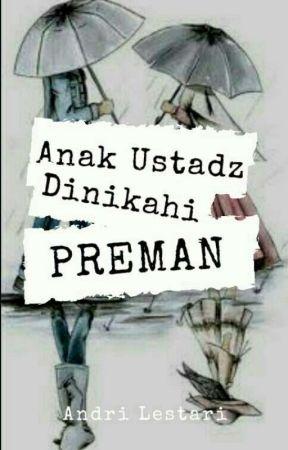 ANAK USTADZ DINIKAHI PREMAN (AKAN TAMAT DI KBM APP) by Andri_Lestari_AL