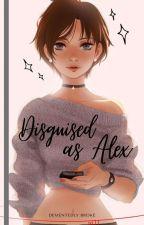 Disguised as Alex by dementedlybroke