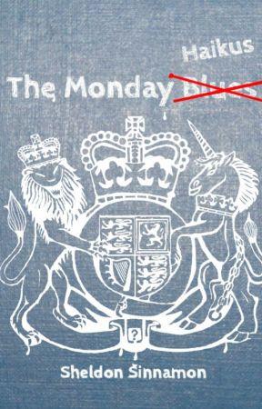 The Monday Haikus by KingOfClownsPoetry