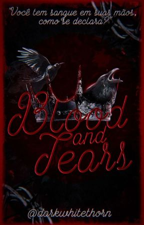 Blood and Tears  by darkwhitethorn