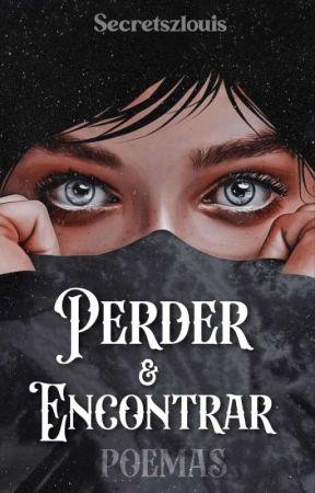 Perder & Encontrar - POESIAS  by secretszlouis
