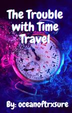 The Trouble with Time Travel ~ A Harry Potter Next Gen Story by oceanoftrxsure