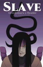 Slave (Orochimaru x Reader) by Anime_FreakL