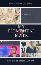 My Elemental Mate (a Twilight original love story) by SerenaChintalapati