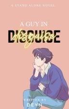 A Guy In Disguise (Completed)[Unedited] by Dnllwrts