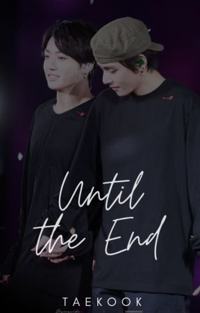 UNTIL THE END; taekook by samandipity